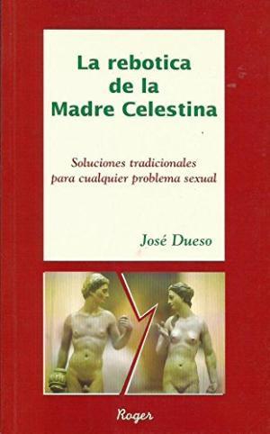 Portada del libro La rebotica de la madre Celestina: Soluciones para cualquier problema sexual (1998)